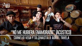 Cornelio Vega y Su Dinastia feat. Adriel Favela No Me Hubiera Enamorado (Acustico)
