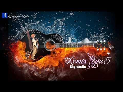 Yêu 5 - Rhymastic | Top 3 Bản Remix Cực Phiêu Hay Nhất 2017