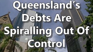 Queensland's Debts Are Spiralling Out Of Control
