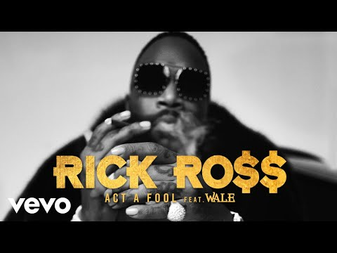"Rick Ross – ""Act a Fool"" ft. Wale"