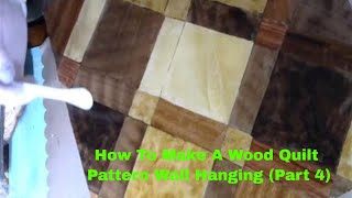How to Make a Wooden Quilt Pattern Wall Hanging Part 4