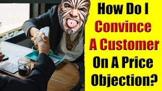 Sales Technique: How Do I Convince A Customer On A Price Objection?