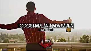 Todos Hablan Nada Saben   Aldo Trujillo Corridos 2018