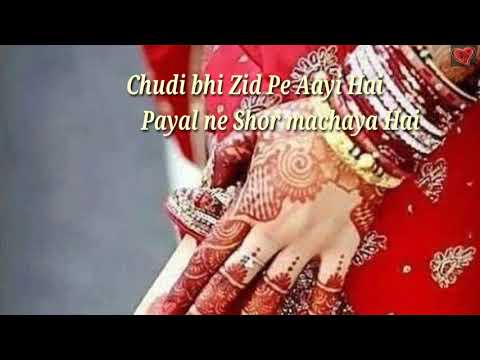 Chudi bhi Zid Pe Aayi Hai Payal ne Shor machaya Hai WhatsApp status video