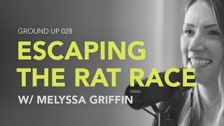Ground Up 028 - Escaping The Rat Race w/ Melyssa Griffin