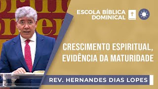 Crescimento Espiritual, Evidência da maturidade I Rev. Hernandes I Igreja Presbiteriana de Pinheiros