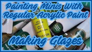 Painting miniatures with regular acrylic paints - Making Glazes