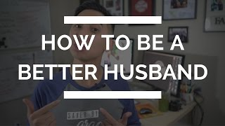 How to be a better husband | how to love your wife better