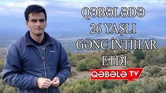 QƏBƏLƏDƏ İNTİHAR-QƏBƏLƏ TV