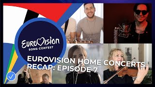 RECAP: Eurovision Home Concerts - All songs of episode 7