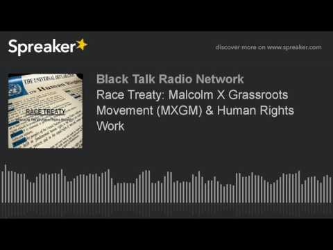 Race Treaty: Malcolm X Grassroots Movement (MXGM) & Human Rights Work