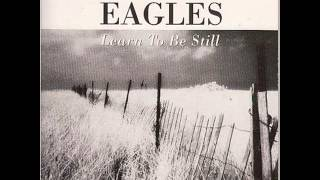 Eagles - Learn to be still (original song)