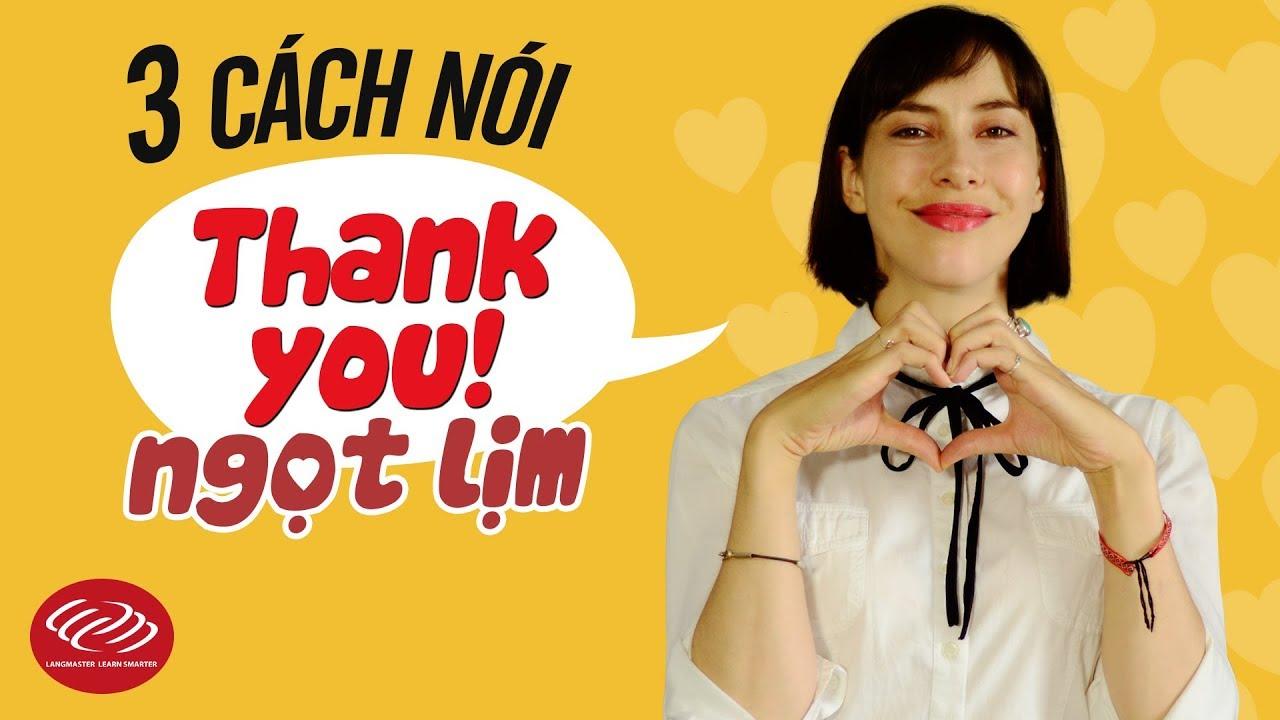 """Tiếng Anh cho người mới bắt đầu – 3 cách nói """"Thank you"""" ngọt lịm [Học tiếng Anh thực]"""