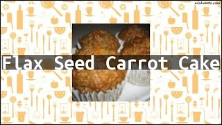 Recipe Flax Seed Carrot Cake