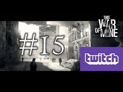This War of Mine / / Twitch Canlı Yayın Tekrarı - Bölüm 15 [HD]