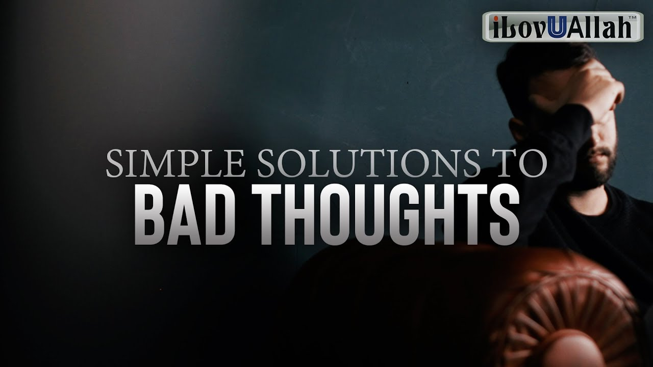 SIMPLE SOLUTIONS TO BAD THOUGHTS