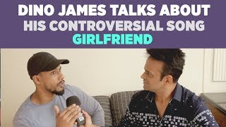 Rapper Dino James talks about his controversial song Girlfriend!
