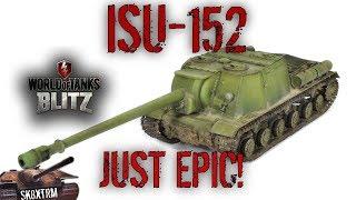 ISU-152 - JUST EPIC! - WOT BLITZ