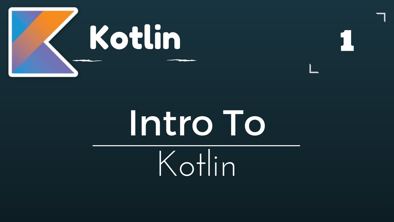 Kotlin Tutorial # 1 | Introduction To Kotlin Language