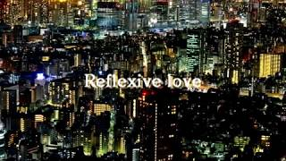『 Reflexive love 』 Karaoke