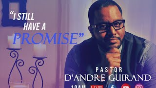 I Still Have A Promise | D'Andre Guirand | 6.13 Sun (Sermon Only)