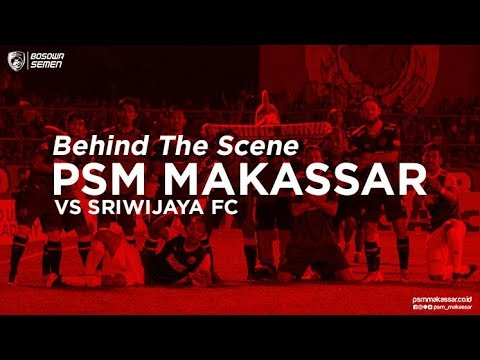 Behind The Scene - PSM MAKASSAR vs Sriwijaya FC