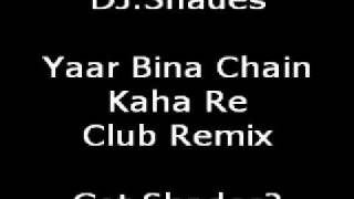 Yaar Bina Chain Kaha Re Club Mix -DJ.Shades