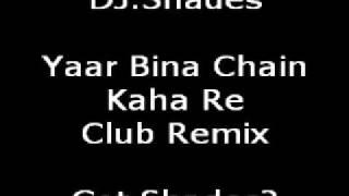 Yaar Bina Chain Kaha Re Club Mix -DJ.Shades