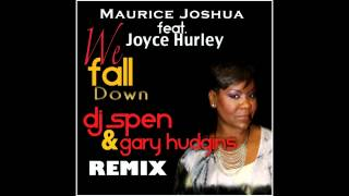 Maurice Joshua feat. Joyce Hurley - We Fall Down (DJ Spen & Gary Hudgins Remix)