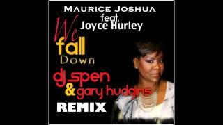 Maurice Joshua feat. Joyce Hurley - We Fall Down (DJ Spen & Gary Hudgins Remix)