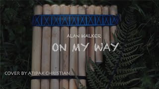 Download Alan Walker - On My Way - Quena Zampoña - Instrumental - (Cover by Atipak Christian) - Andean Music