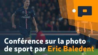 Conférence sur la photo de sport par Eric Baledent, Salon de la Photo 2014 - Apprendre la Photo.fr