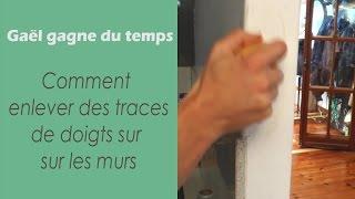 Comment enlever des traces de doigts sur les murs - Gaël gagne du temps