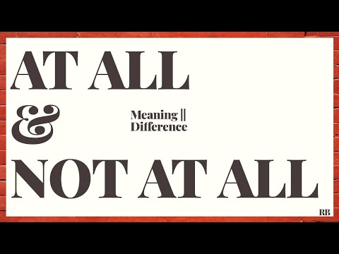 """""""AT ALL"""" & """"NOT AT ALL"""": MEANING 