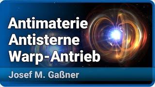 Antimaterie, Antisterne und Warp Antrieb | Josef M. Gaßner