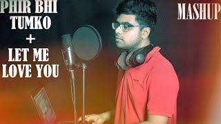 Phir Bhi Tumko Chahunga Mashup Cover  Let Me Love You   Arijit S   DJ Snake ft. Justin Bieber, Abhik