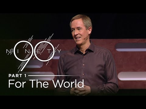 Ninety, Part 1: For The World // Andy Stanley