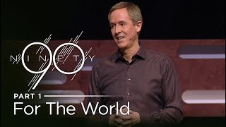 Ninety, Part 1 – For The World // Andy Stanley