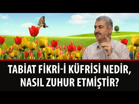 Dr. Burhan Sabaz - Tabiat Fikri-i Küfrisi Nedir, Nasıl Zuhur Etmiştir?