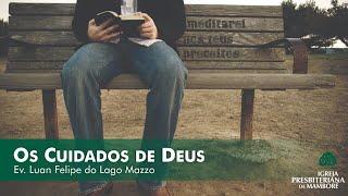 Os Cuidados de Deus   Ev. Luan Felipe do Lago Mazzo