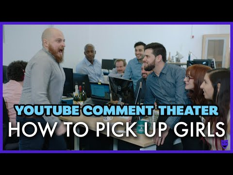 HOW TO PICK UP GIRLS | YouTube Comment Theater