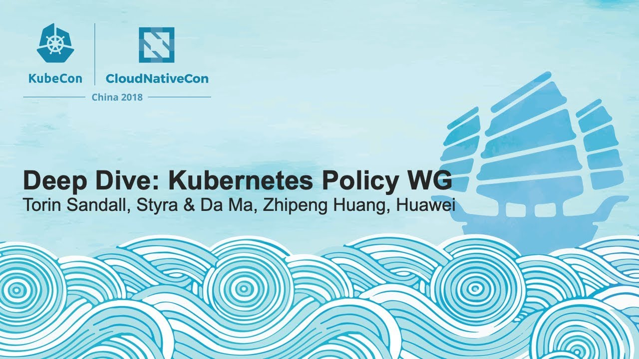 Deep Dive: Kubernetes Policy WG - Torin Sandall, Styra & Da Ma, Zhipeng Huang, Huawei