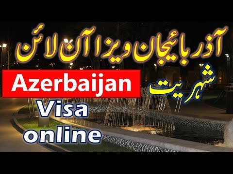 Azerbaijan Visa Online & Azerbaijan Citizenship Information.