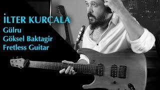 İlter Kurcala - Gülru - Göksel Baktagir - Fretless Guitar