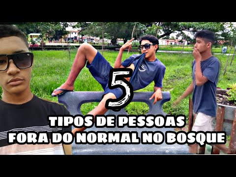 5 TIPOS DE PESSOAS FORA DO NORMAL NO BOSQUE