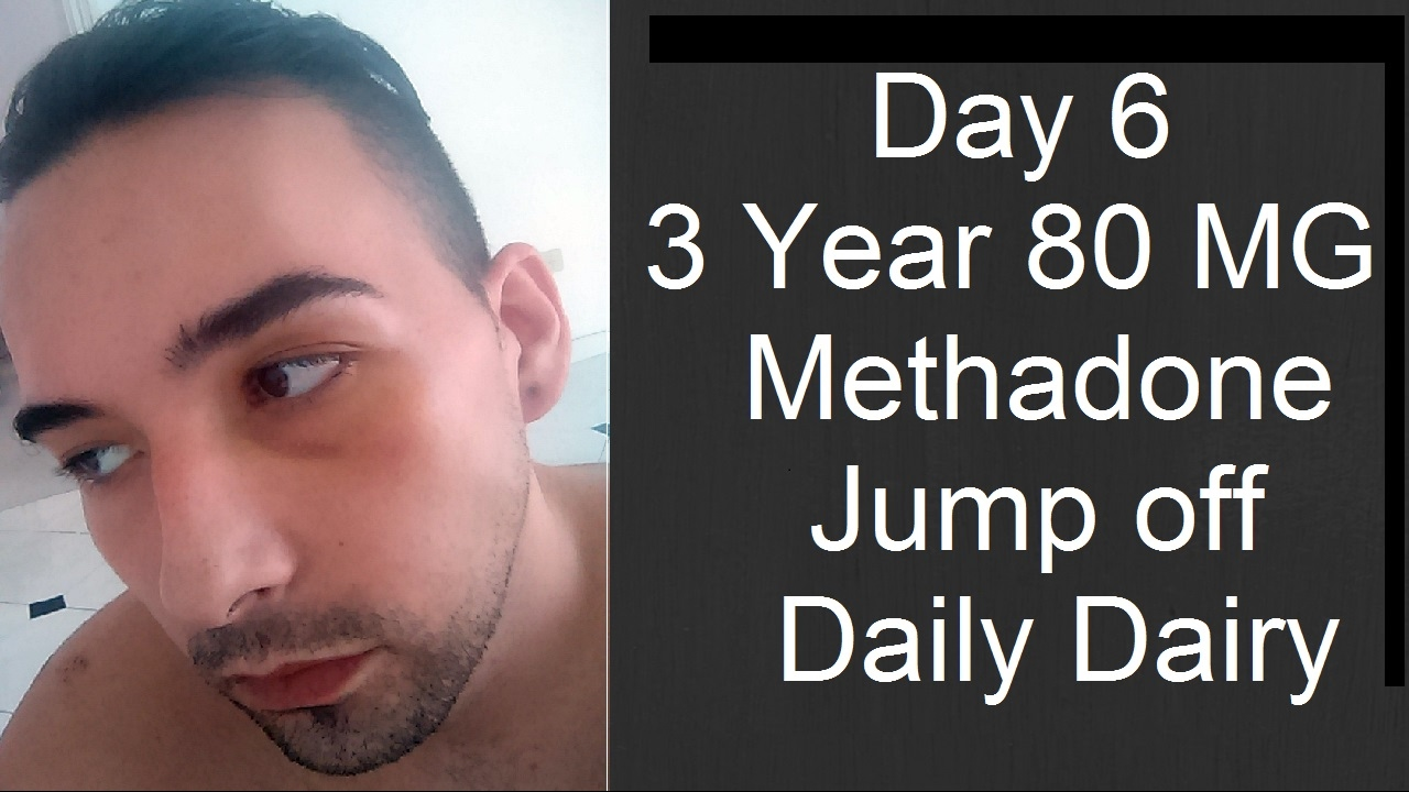DAY 6/7 80MG Methadone Jump off Daily Diary - YouTube
