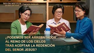 (III) - ¿Podemos ser arrebatados al reino de los cielos tras aceptar la redención del Señor Jesús?