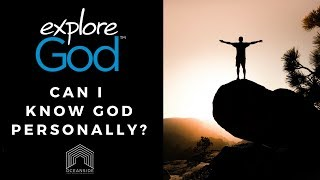 Can we know God Personally? Explore God.