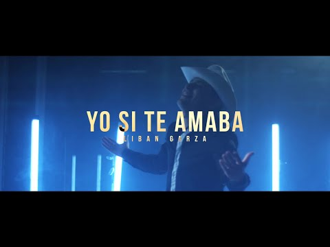Liban Garza - Yo Si Te Amaba (Video Oficial)