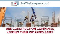Are Construction Companies Keeping Their Workers Safe?